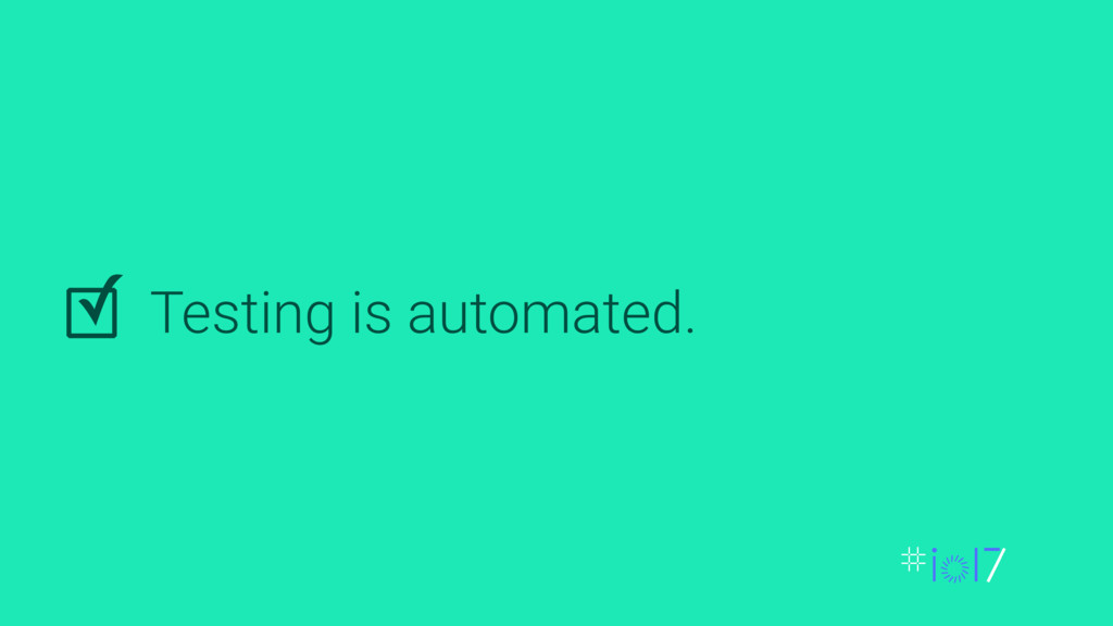 Testing is automated. ✓
