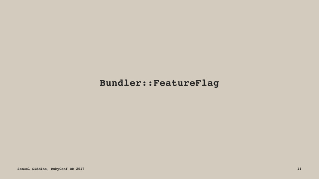 Bundler::FeatureFlag Samuel Giddins, RubyConf B...