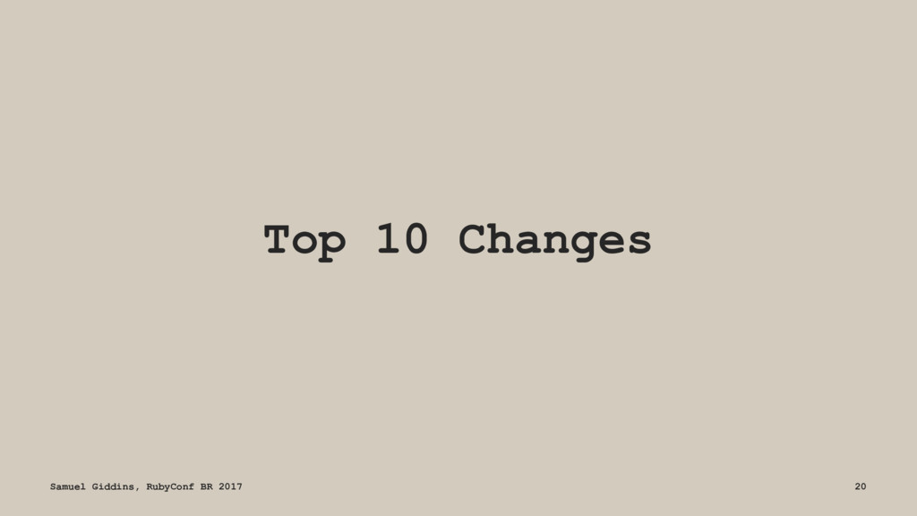 Top 10 Changes Samuel Giddins, RubyConf BR 2017...