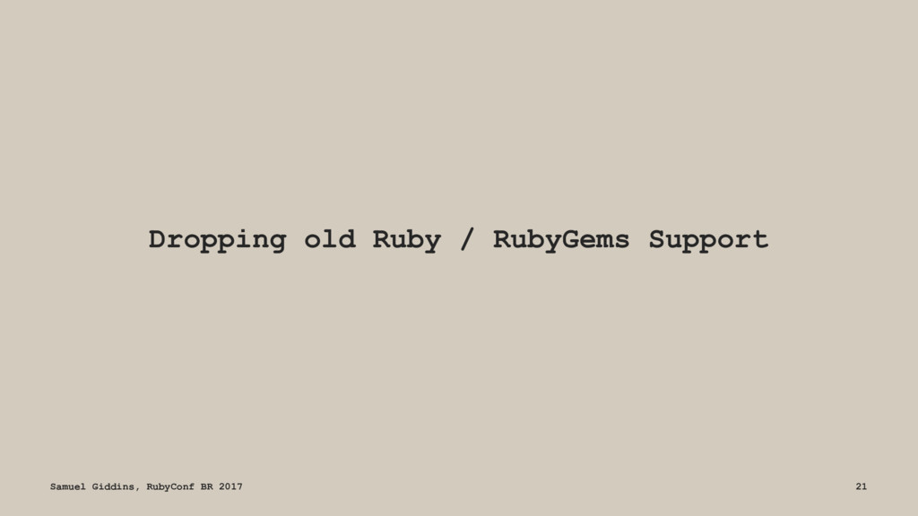 Dropping old Ruby / RubyGems Support Samuel Gid...