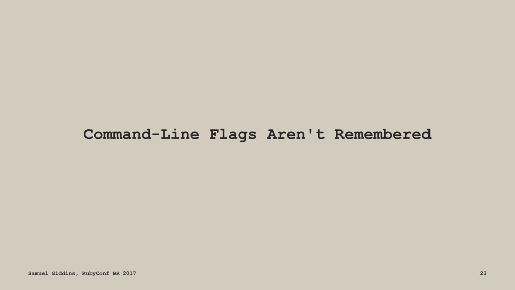Command-Line Flags Aren't Remembered Samuel Gid...