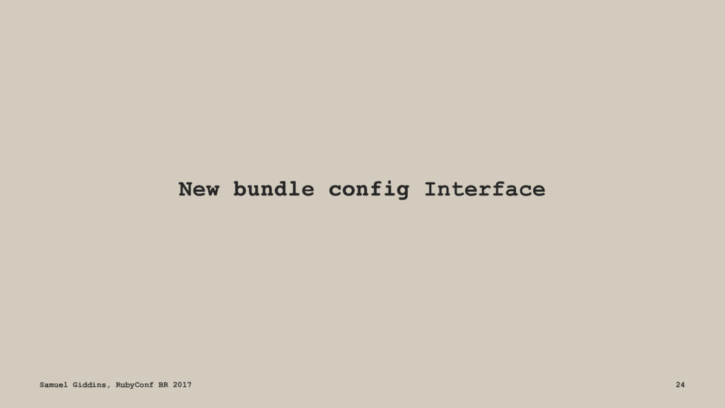 New bundle config Interface Samuel Giddins, Rub...