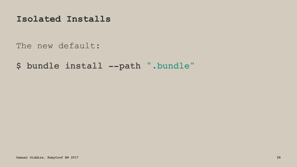 Isolated Installs The new default: $ bundle ins...