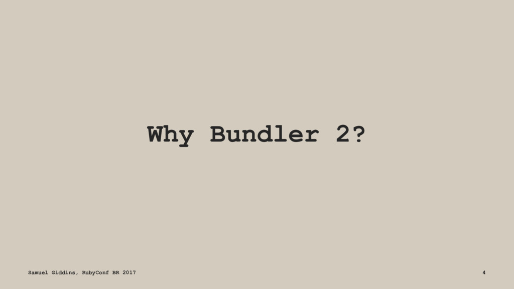 Why Bundler 2? Samuel Giddins, RubyConf BR 2017...