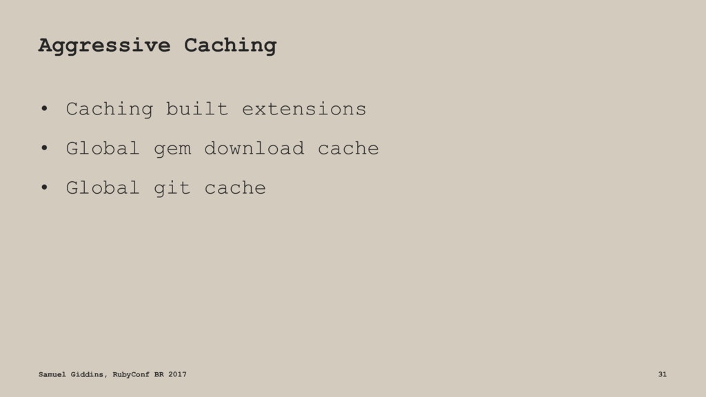 Aggressive Caching • Caching built extensions •...