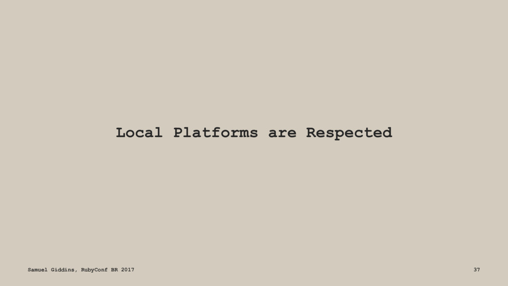 Local Platforms are Respected Samuel Giddins, R...