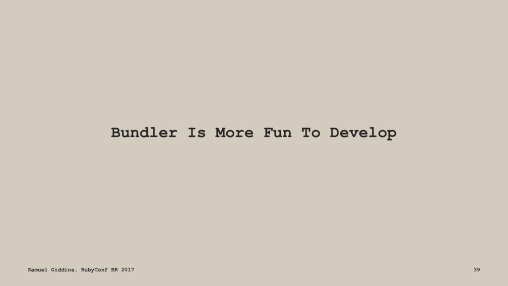 Bundler Is More Fun To Develop Samuel Giddins, ...