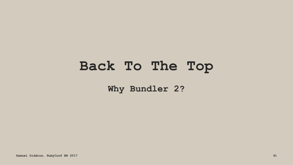 Back To The Top Why Bundler 2? Samuel Giddins, ...