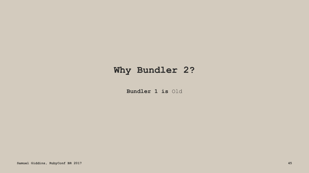 Why Bundler 2? Bundler 1 is Old Samuel Giddins,...