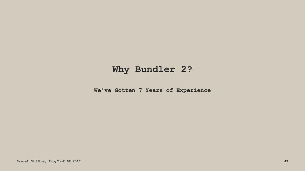 Why Bundler 2? We've Gotten 7 Years of Experien...