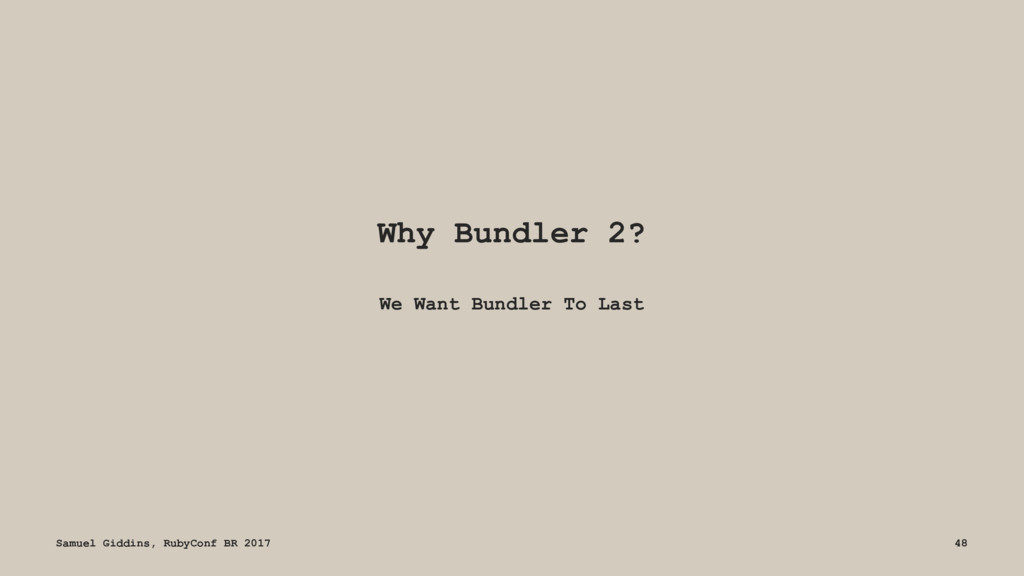 Why Bundler 2? We Want Bundler To Last Samuel G...