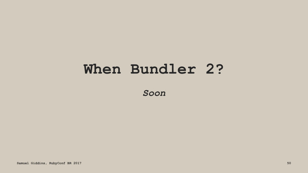When Bundler 2? Soon Samuel Giddins, RubyConf B...