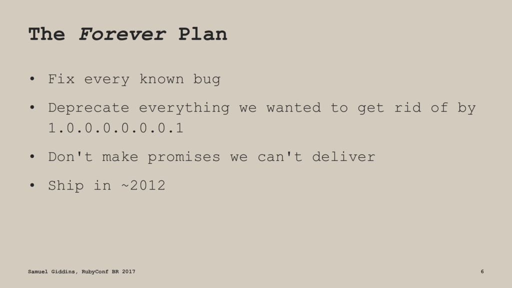 The Forever Plan • Fix every known bug • Deprec...
