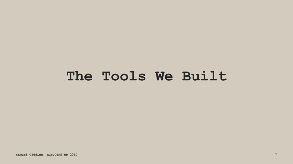 The Tools We Built Samuel Giddins, RubyConf BR ...
