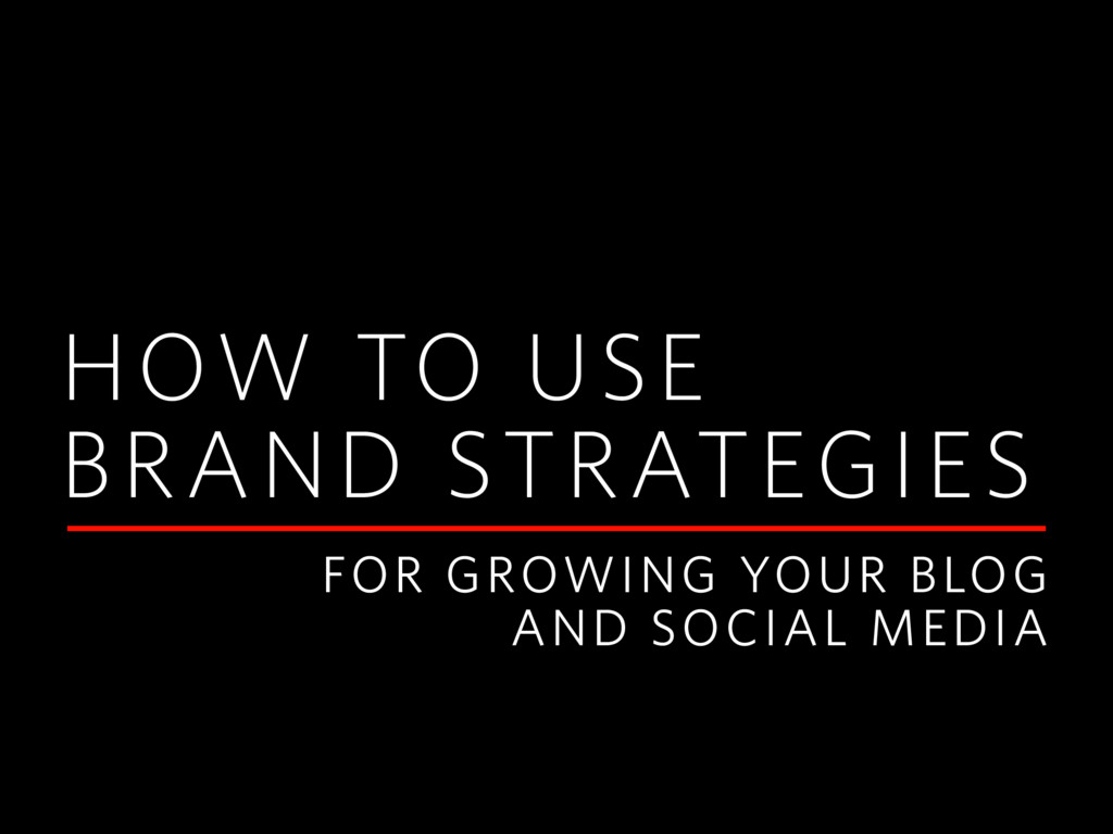 HOW TO USE BRAND STRATEGIES FOR GROWING YOUR BL...