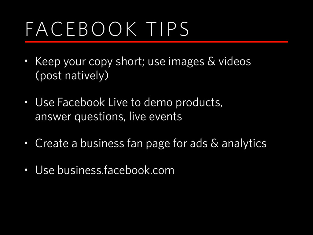 FACEBOOK TIPS • Keep your copy short; use image...