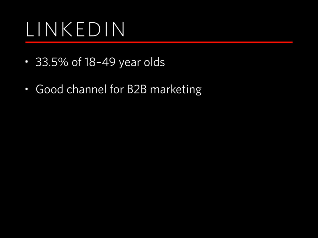 LINKEDIN • 33.5% of 18–49 year olds • Good chan...