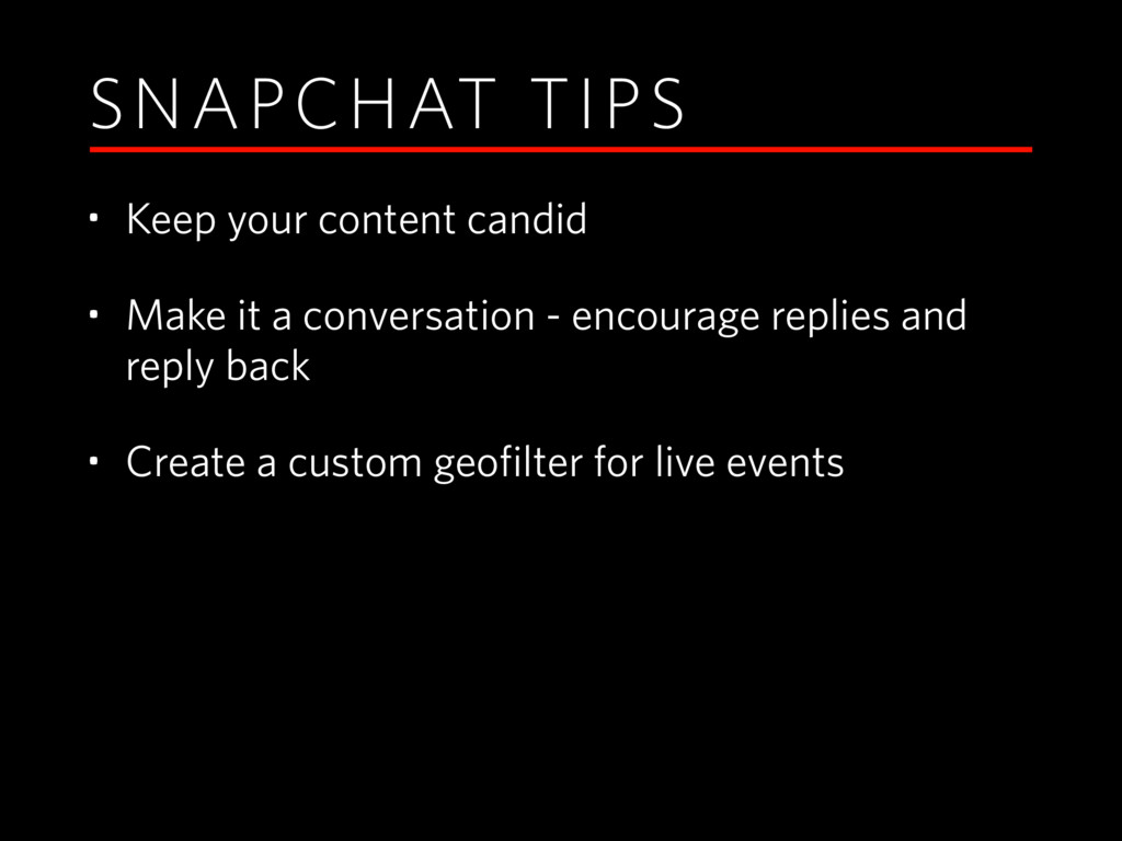 SNAPCHAT TIPS • Keep your content candid • Make...