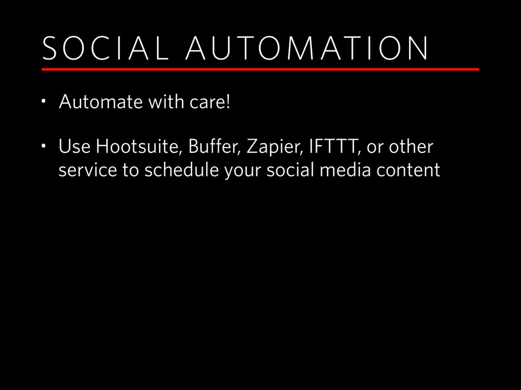 SOCIAL AUTOMATION • Automate with care! • Use H...
