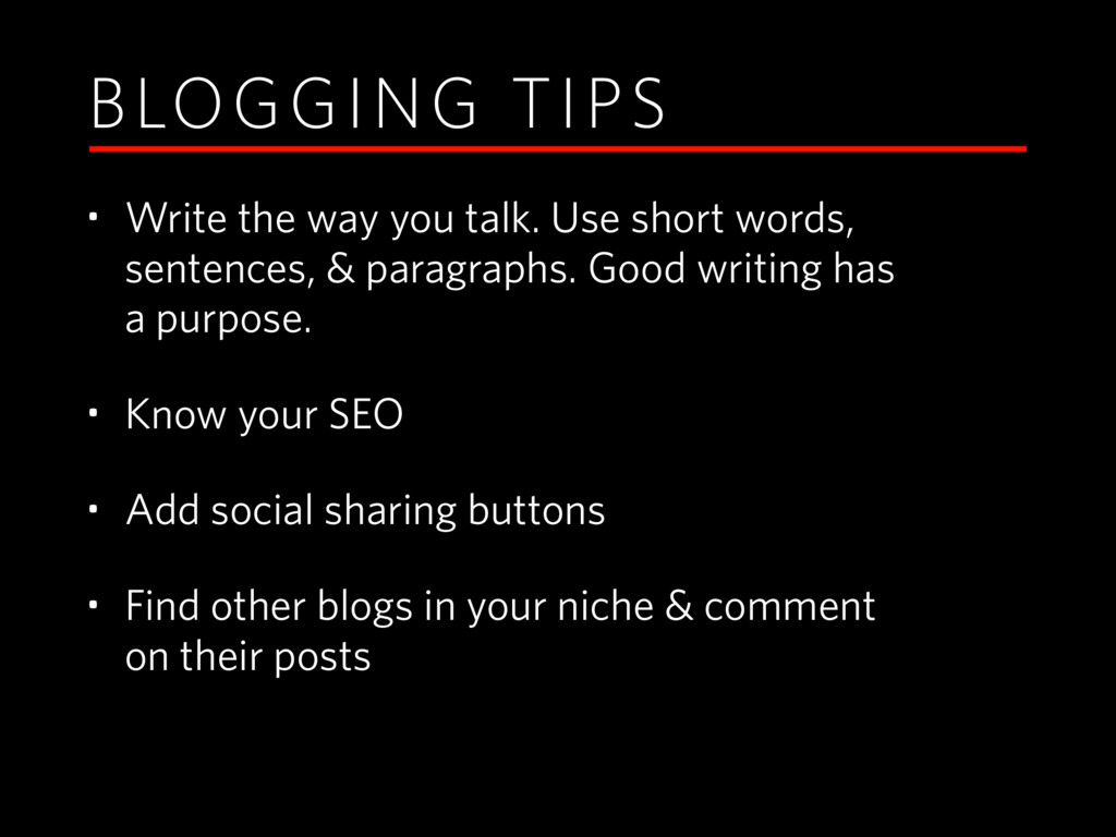 BLOGGING TIPS • Write the way you talk. Use sho...