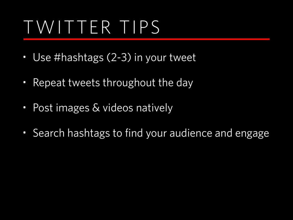 TWITTER TIPS • Use #hashtags (2-3) in your twee...