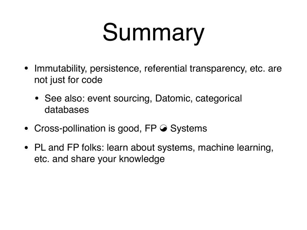 Summary • Immutability, persistence, referentia...