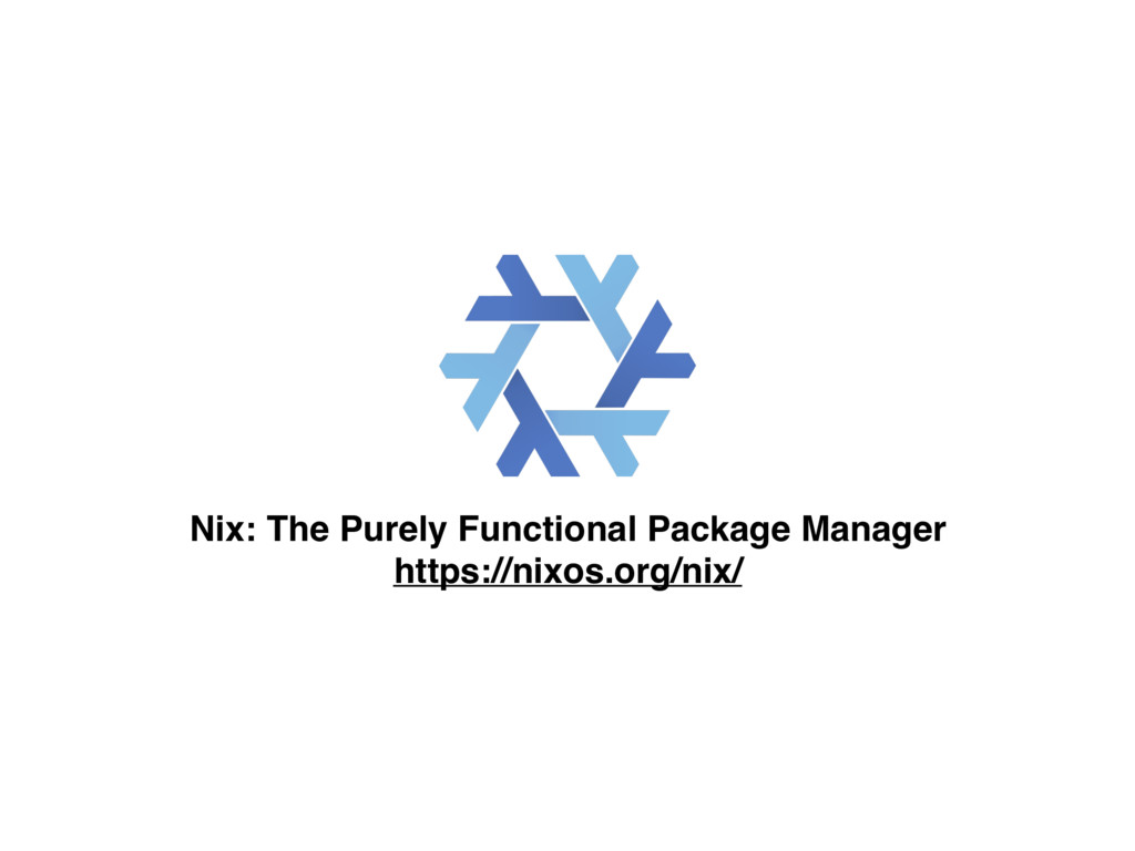 Nix: The Purely Functional Package Manager http...