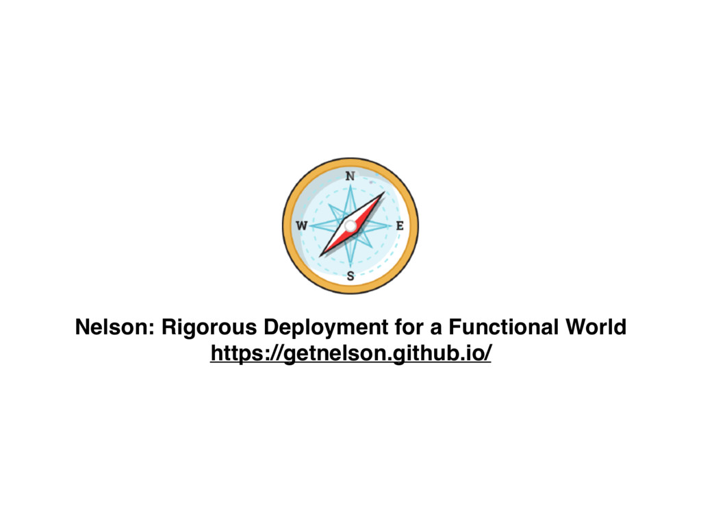 Nelson: Rigorous Deployment for a Functional Wo...