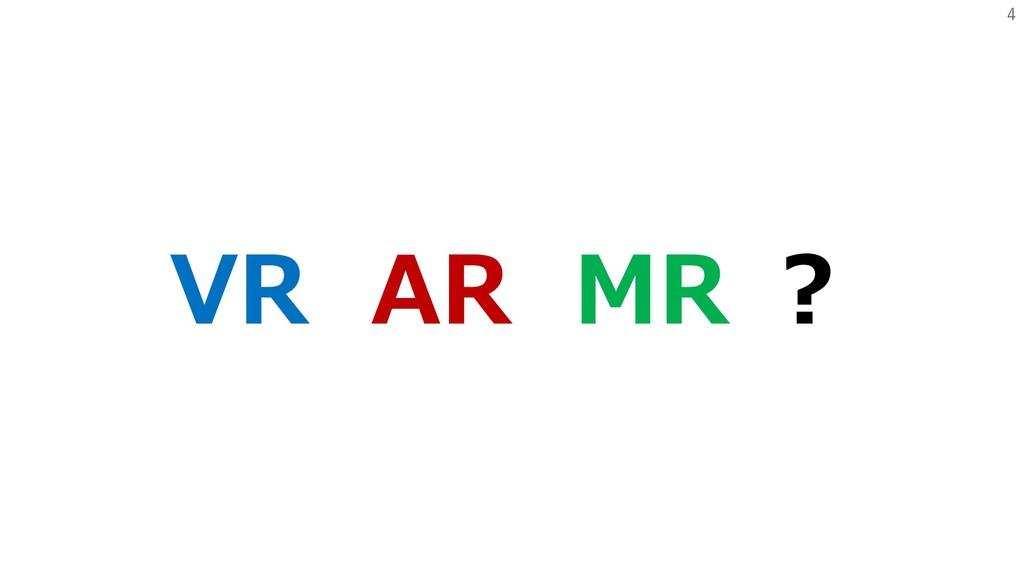 4 VR AR MR ?