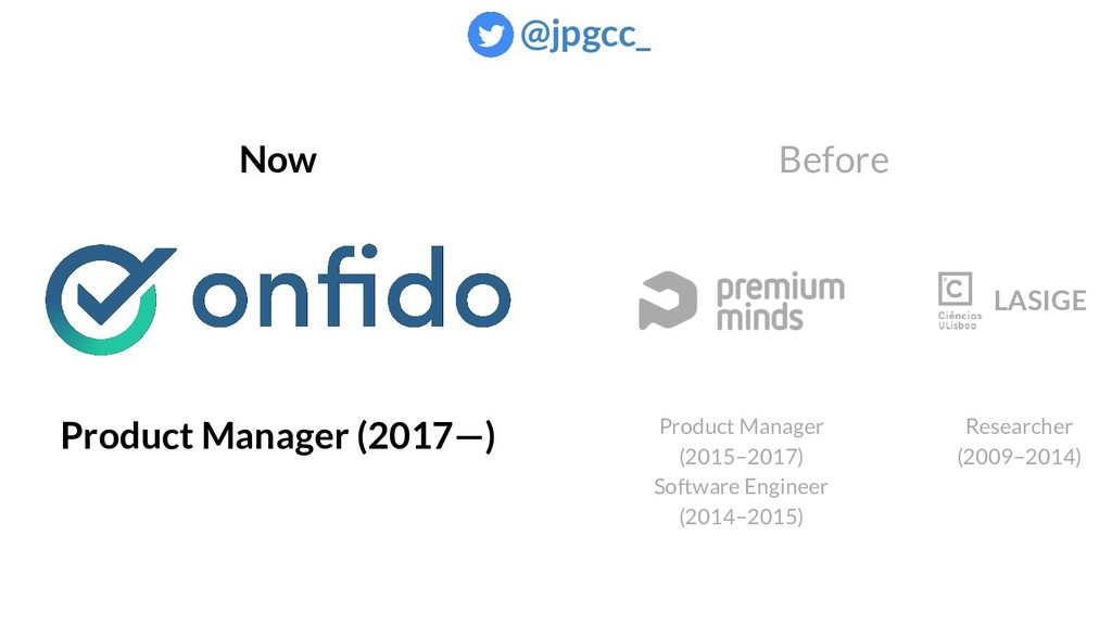 Before Now Product Manager (2017—) Product Mana...