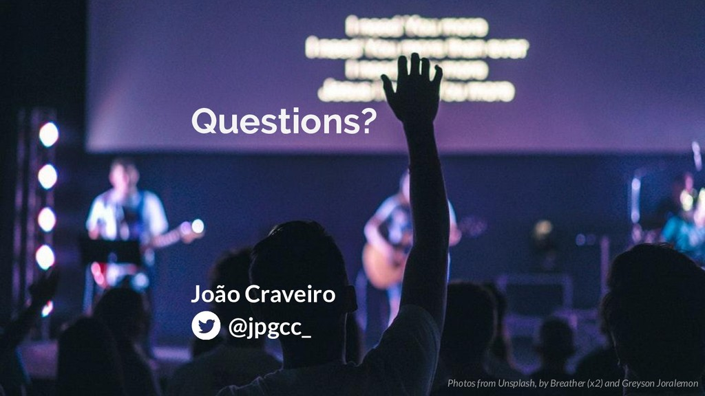Questions? João Craveiro @jpgcc_ Photos from Un...