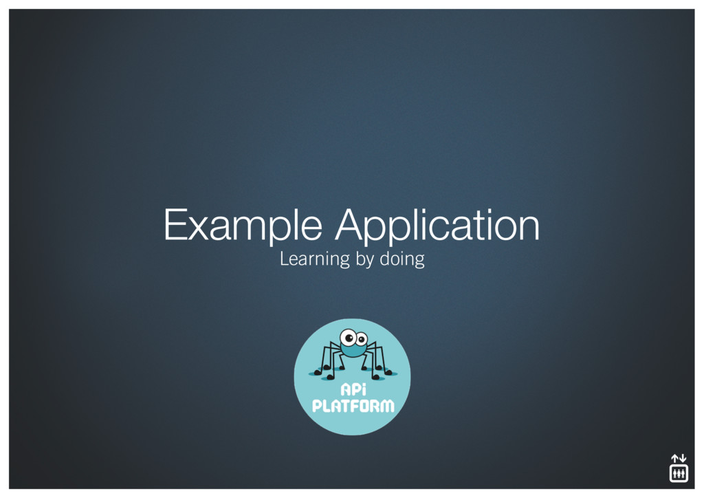 Example Application Learning by doing