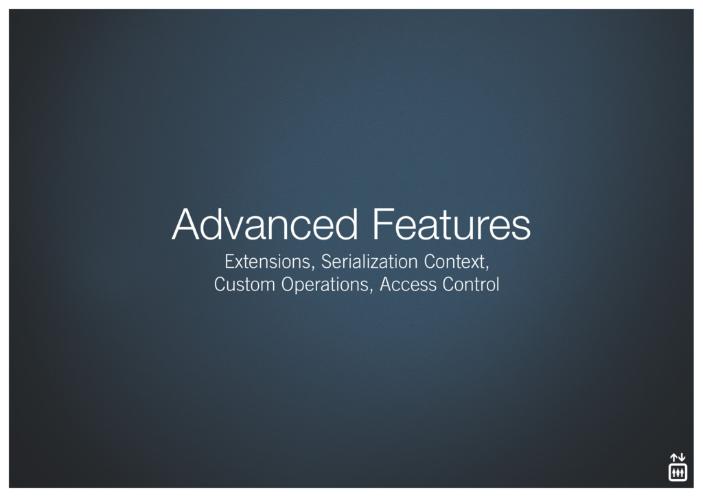 Advanced Features Extensions, Serialization Con...