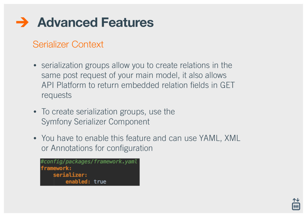 Advanced Features • serialization groups allow ...