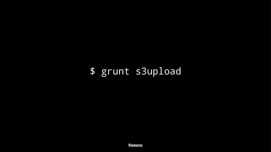 $ grunt s3upload @leemunroe
