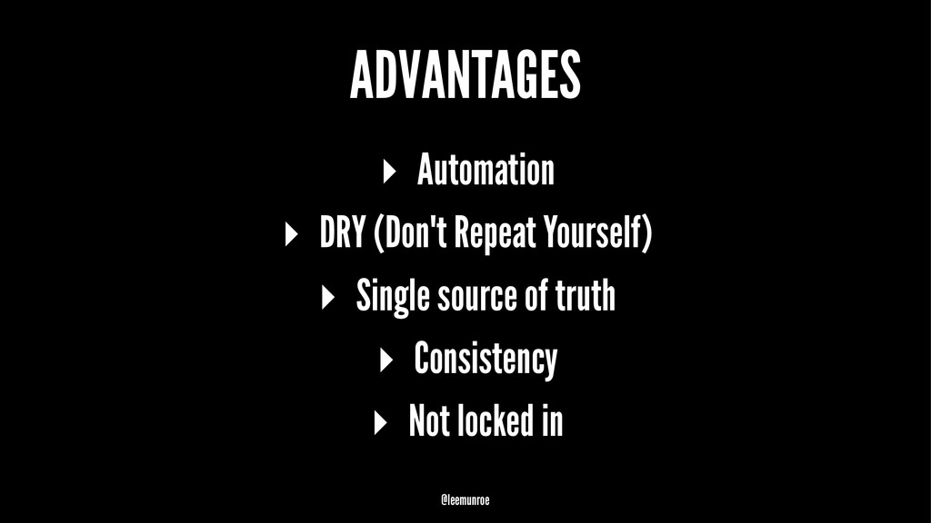 ADVANTAGES ▸ Automation ▸ DRY (Don't Repeat You...