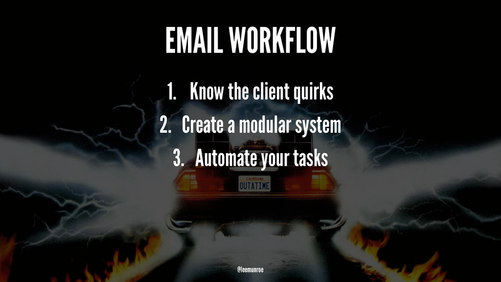 EMAIL WORKFLOW 1. Know the client quirks 2. Cre...