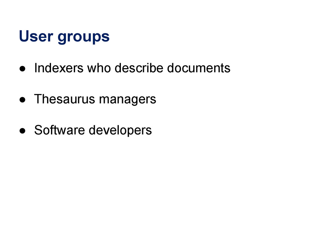 User groups ● Indexers who describe documents ●...