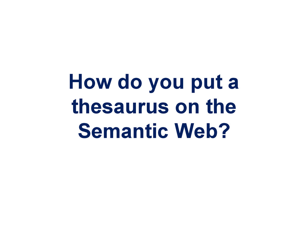 How do you put a thesaurus on the Semantic Web?