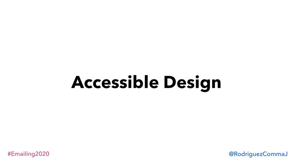 #Emailing2020 @RodriguezCommaJ Accessible Design