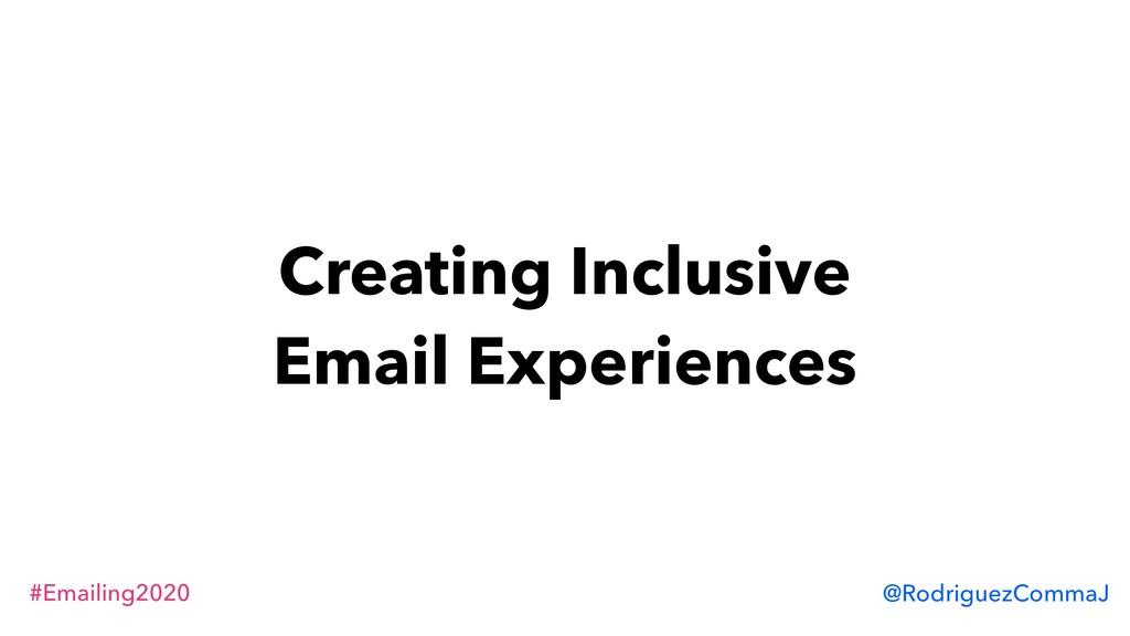 #Emailing2020 @RodriguezCommaJ Creating Inclusi...