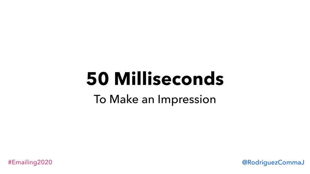 #Emailing2020 @RodriguezCommaJ 50 Milliseconds ...
