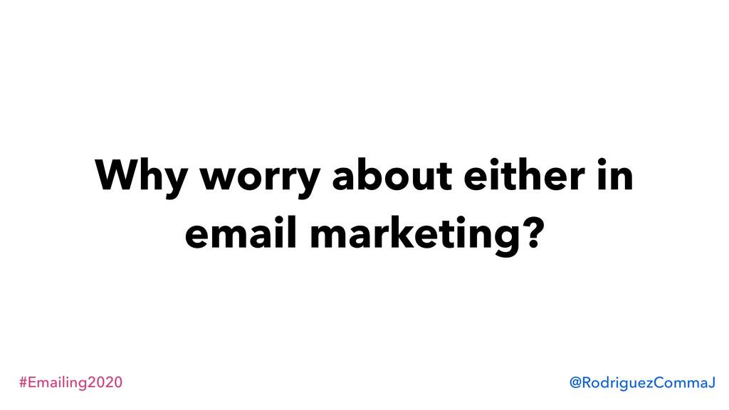 #Emailing2020 @RodriguezCommaJ Why worry about ...