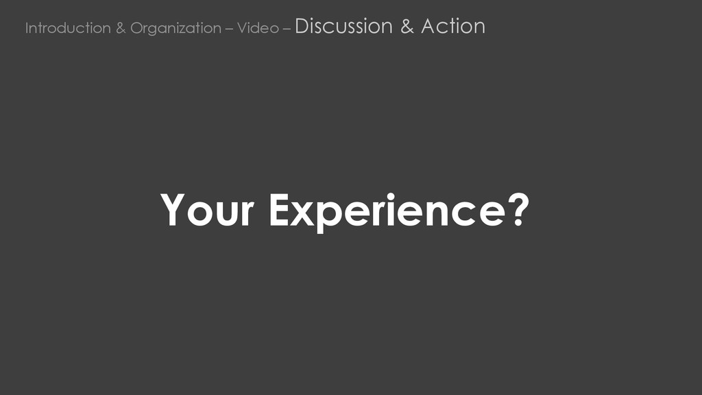 Your Experience? Introduction & Organization – ...