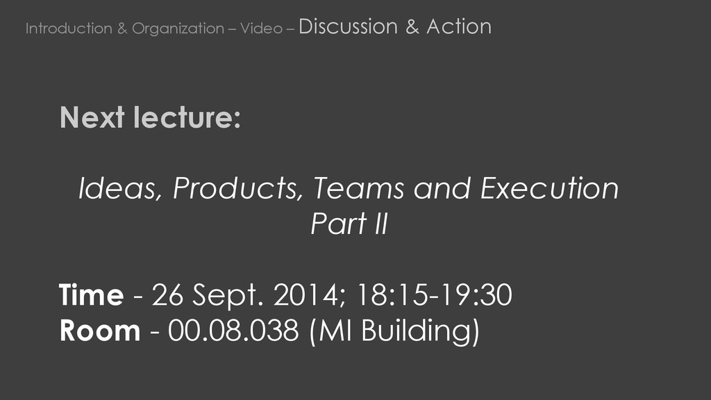 Next lecture: Ideas, Products, Teams and Execut...