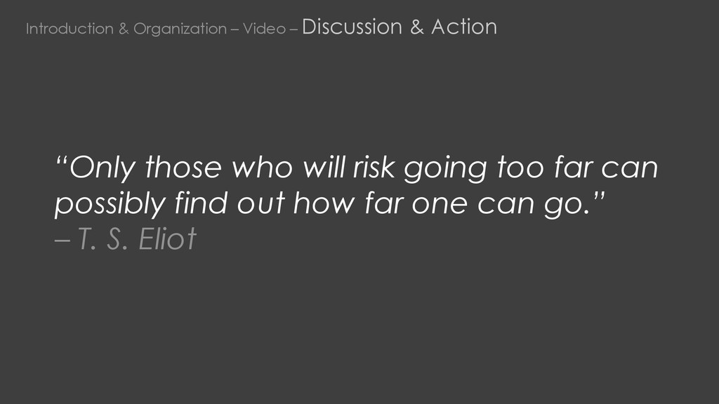 """Only those who will risk going too far can pos..."