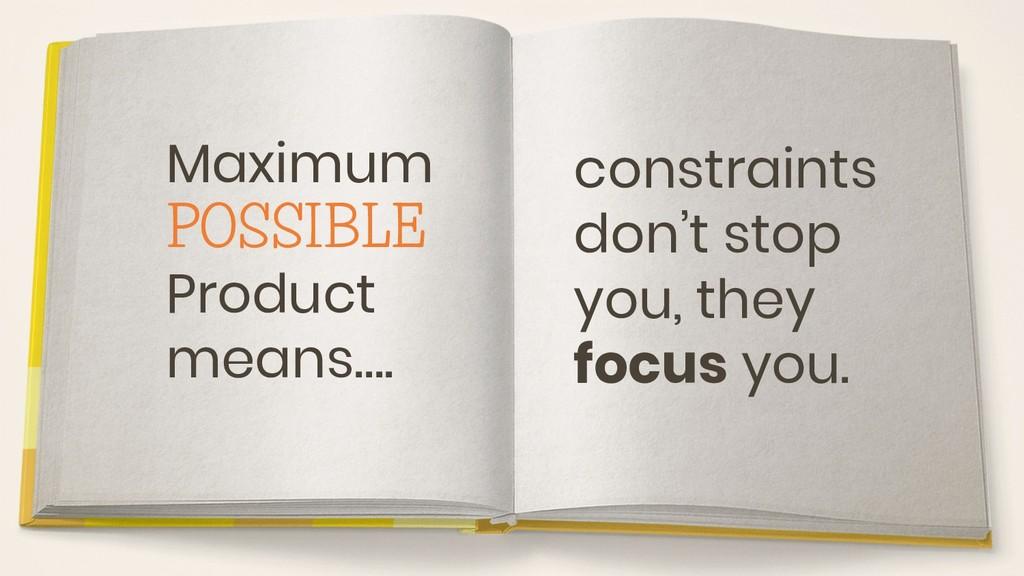 Maximum POSSIBLE Product means…. constraints do...