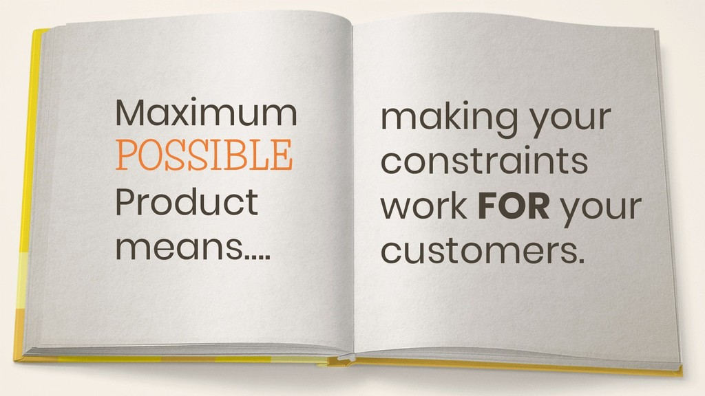 Maximum POSSIBLE Product means…. making your co...