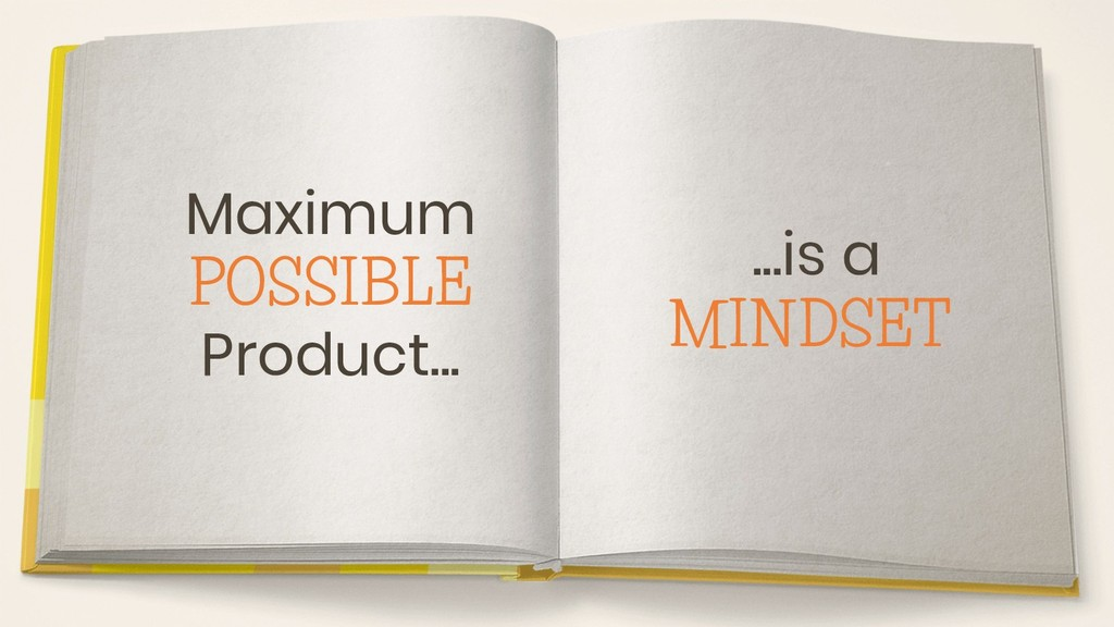 Maximum POSSIBLE Product... ...is a MINDSET