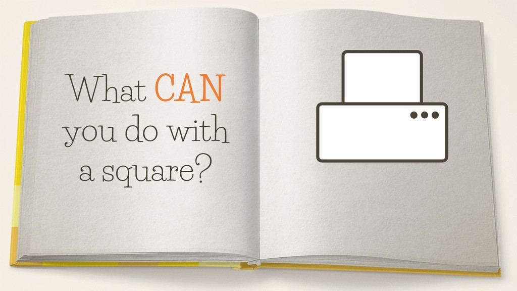 What CAN you do with a square?